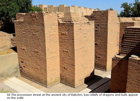 S8 The procession street at the ancient city of Babylon, bas-reliefs of dragons and bulls appear on the walls